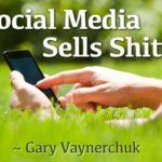 social media sells shit gary vaynerchuk