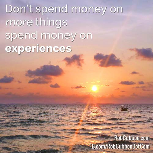 dont spend money on thing spend it on experiences