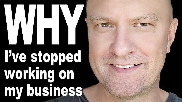 why I've stopped working on my business